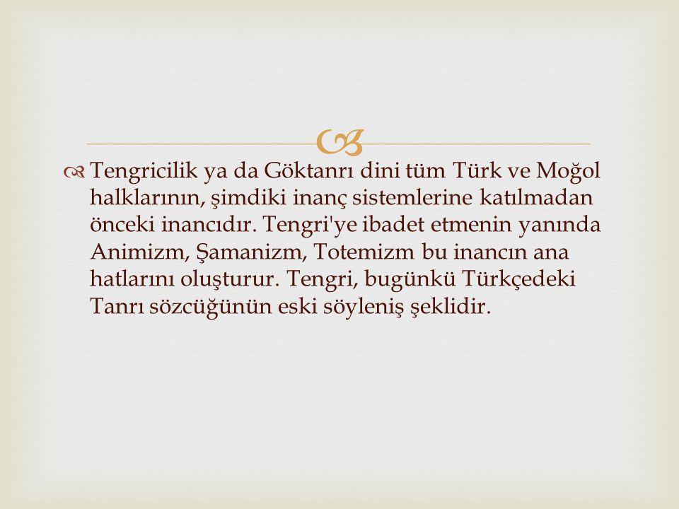   Tengricilik ya da Göktanrı dini tüm Türk ve Moğol halklarının, şimdiki inanç sistemlerine katılmadan önceki inancıdır. Tengri'ye ibadet etmenin ya