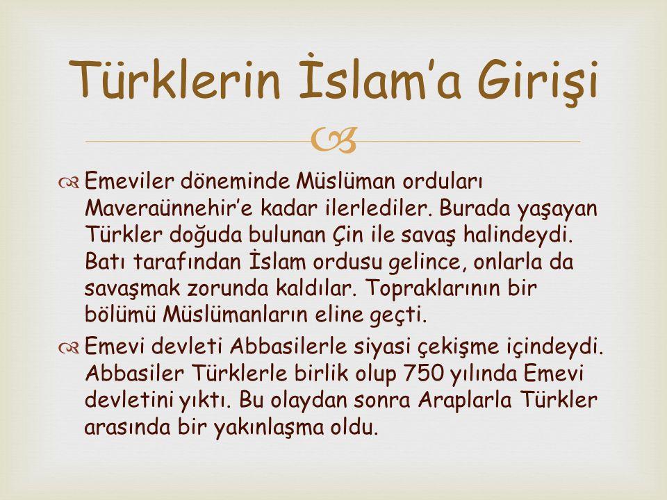   Emeviler döneminde Müslüman orduları Maveraünnehir'e kadar ilerlediler. Burada yaşayan Türkler doğuda bulunan Çin ile savaş halindeydi. Batı taraf