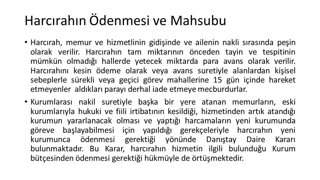 Harcırahın Ödenmesi ve Mahsubu Harcırah, memur ve hizmetlinin gidişinde ve ailenin nakli sırasında peşin olarak verilir.