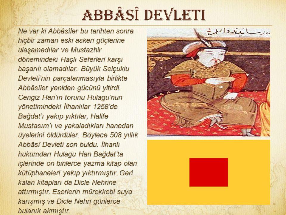 Abbâsî Devleti İran'da hüküm süren Büveyhiler, 945'te Bağdat'a egemen oldular. Bundan sonra Abbâsî halifeleri Büveyhilerin izniyle başta kalabildiler.