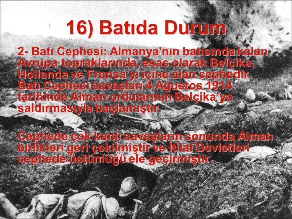 15) Cepheler 1-Balkan Cephesi: I. Dünya Savaşı dahilinde Balkanlar'da meydana gelen savaşlardır. Cephedeki ilk çatışmalar Avusturya-Macaristan İmparat