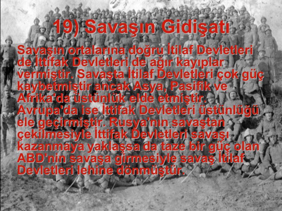 18) Çanakkale Savaşı Çanakkale Savaşı: 1915-1916 yılları arasında Gelibolu Yarımadası'nda Osmanlı İmparatorluğu ile İtilaf Devletleri arasında yapılan