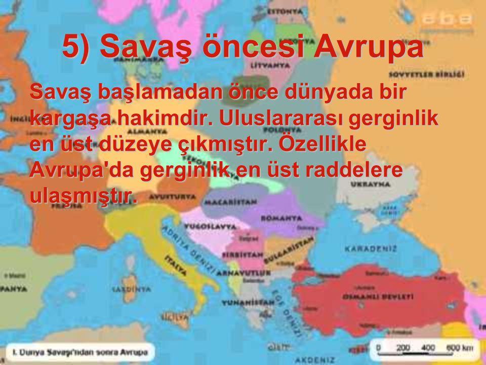 5) Savaş öncesi Avrupa Savaş başlamadan önce dünyada bir kargaşa hakimdir.
