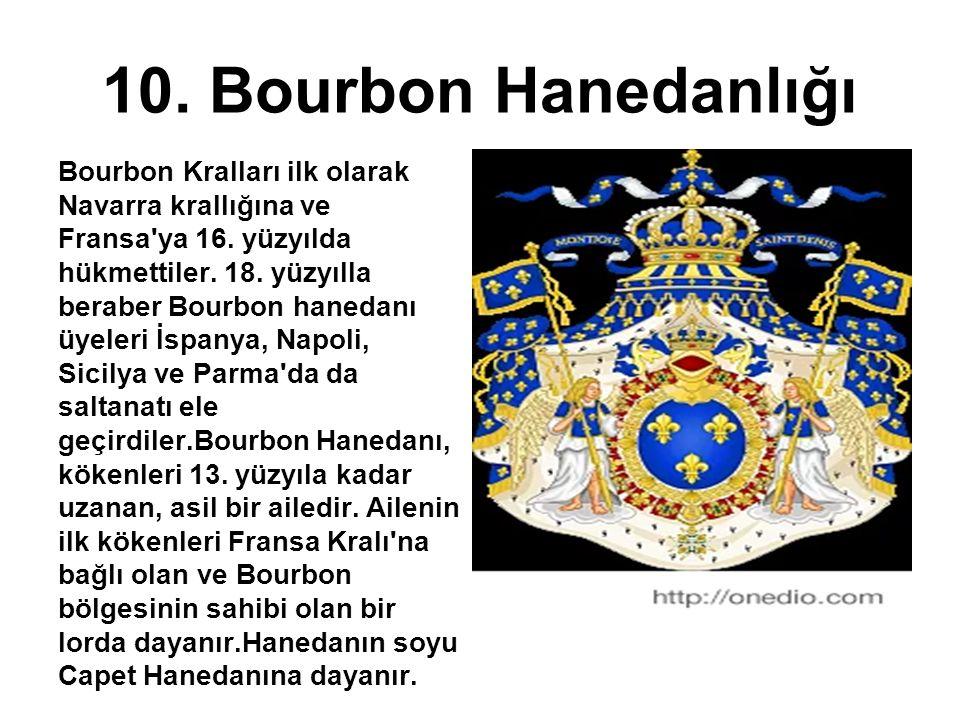 10. Bourbon Hanedanlığı Bourbon Kralları ilk olarak Navarra krallığına ve Fransa'ya 16. yüzyılda hükmettiler. 18. yüzyılla beraber Bourbon hanedanı üy