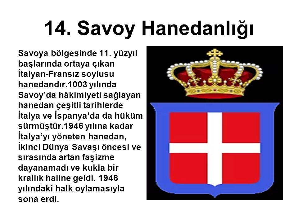 14. Savoy Hanedanlığı Savoya bölgesinde 11. yüzyıl başlarında ortaya çıkan İtalyan-Fransız soylusu hanedandır.1003 yılında Savoy'da hâkimiyeti sağlaya