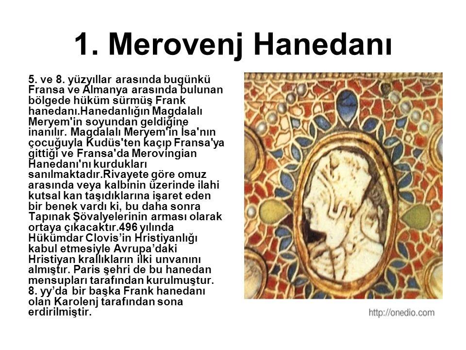1. Merovenj Hanedanı 5. ve 8. yüzyıllar arasında bugünkü Fransa ve Almanya arasında bulunan bölgede hüküm sürmüş Frank hanedanı.Hanedanlığın Magdalalı