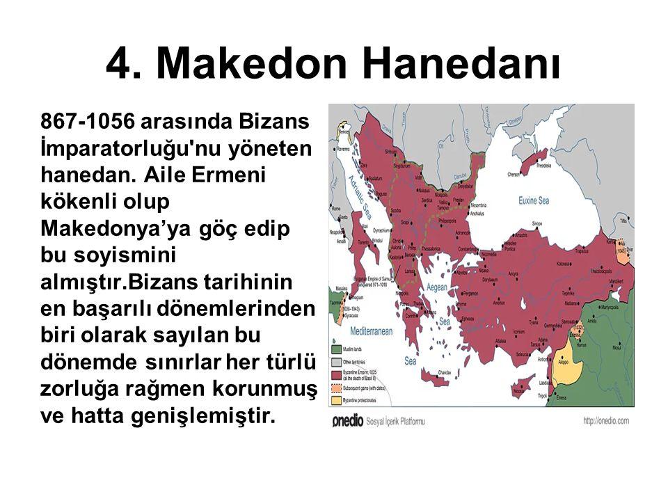 4. Makedon Hanedanı 867-1056 arasında Bizans İmparatorluğu'nu yöneten hanedan. Aile Ermeni kökenli olup Makedonya'ya göç edip bu soyismini almıştır.Bi