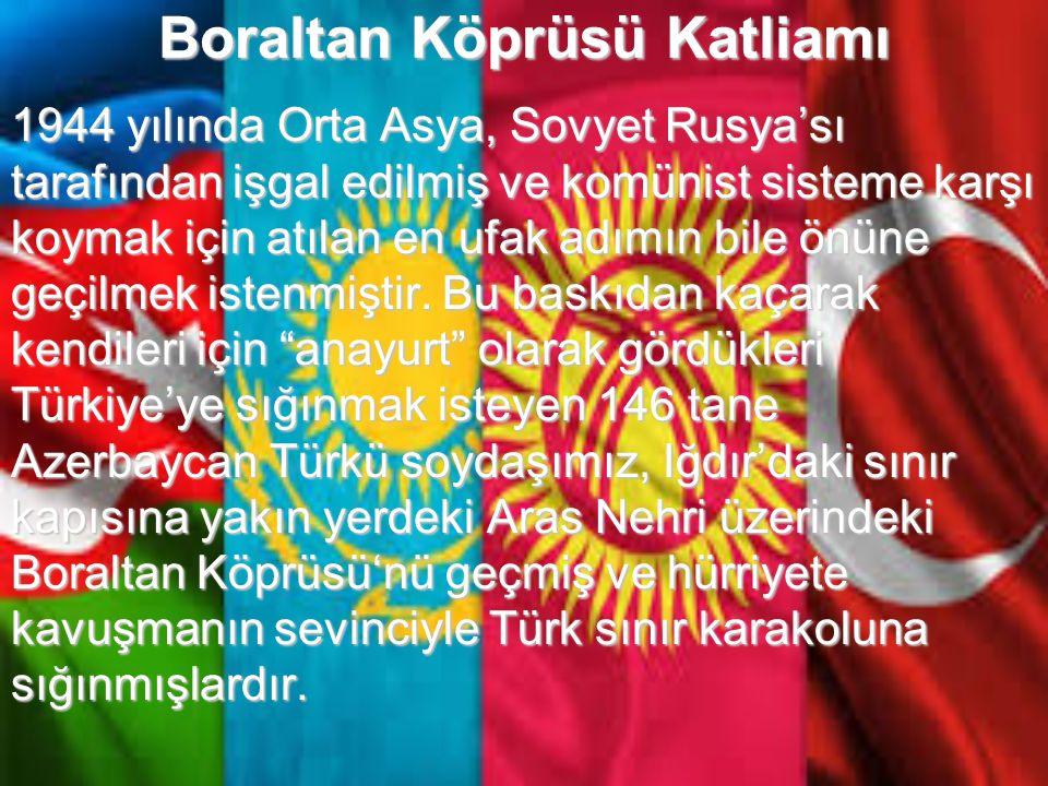 Boraltan Köprüsü Katliamı Türk tarihinde Türk'ün Türk'e yaptığı büyük ihanetlerden biri, Azerbaycanlı soydaşlarımızın Boraltan Köprüsü'nü geçerek Türk