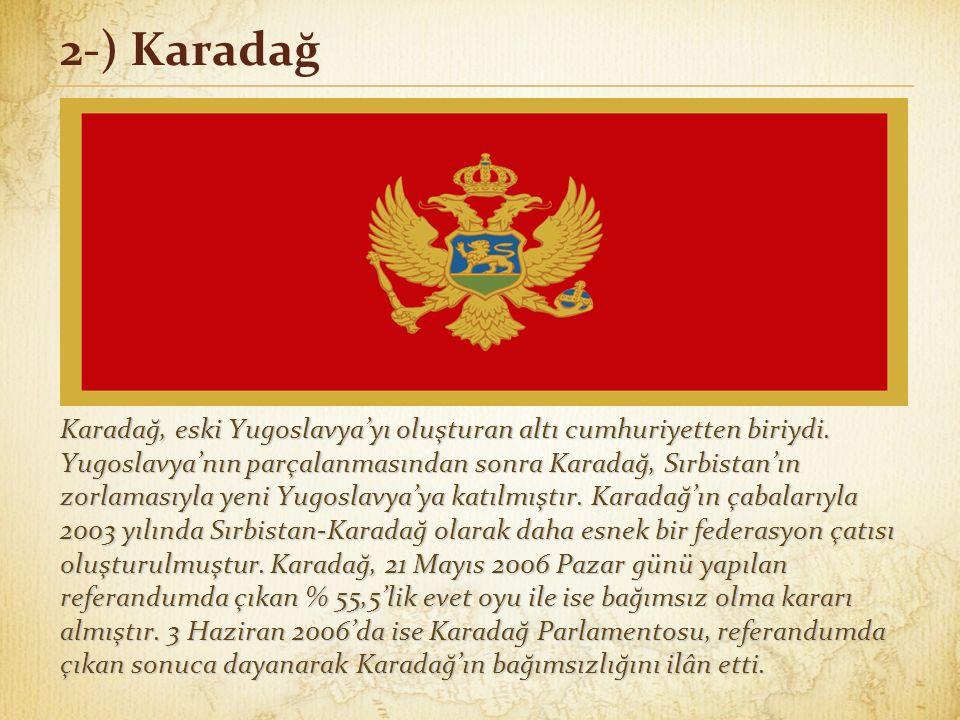 2-) Karadağ Karadağ, eski Yugoslavya'yı oluşturan altı cumhuriyetten biriydi.