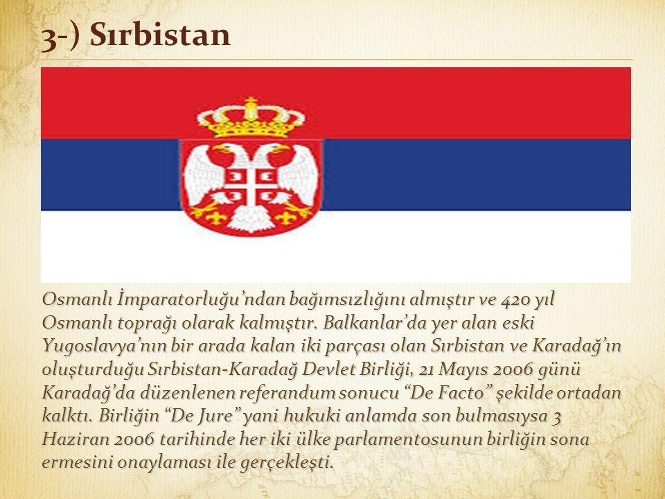 3-) Sırbistan Osmanlı İmparatorluğu'ndan bağımsızlığını almıştır ve 420 yıl Osmanlı toprağı olarak kalmıştır.