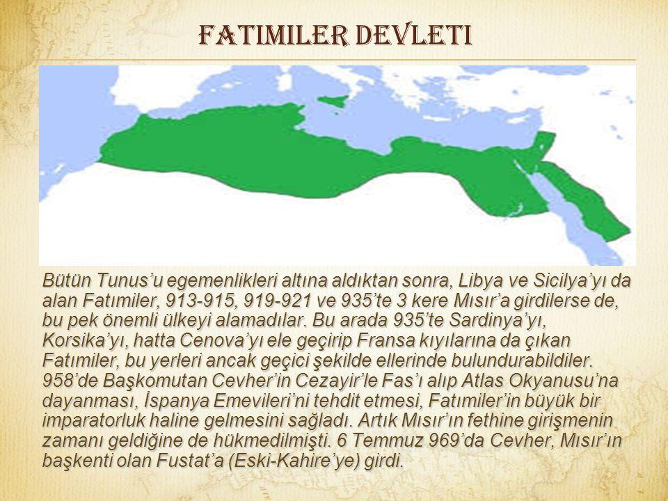 FatImiler devleti Bütün Tunus'u egemenlikleri altına aldıktan sonra, Libya ve Sicilya'yı da alan Fatımiler, 913-915, 919-921 ve 935'te 3 kere Mısır'a girdilerse de, bu pek önemli ülkeyi alamadılar.