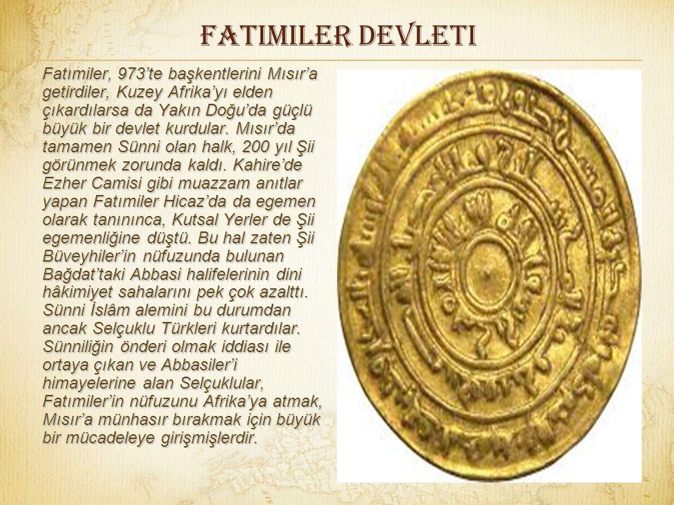 FatImiler devleti Fatımiler, 973'te başkentlerini Mısır'a getirdiler, Kuzey Afrika'yı elden çıkardılarsa da Yakın Doğu'da güçlü büyük bir devlet kurdular.