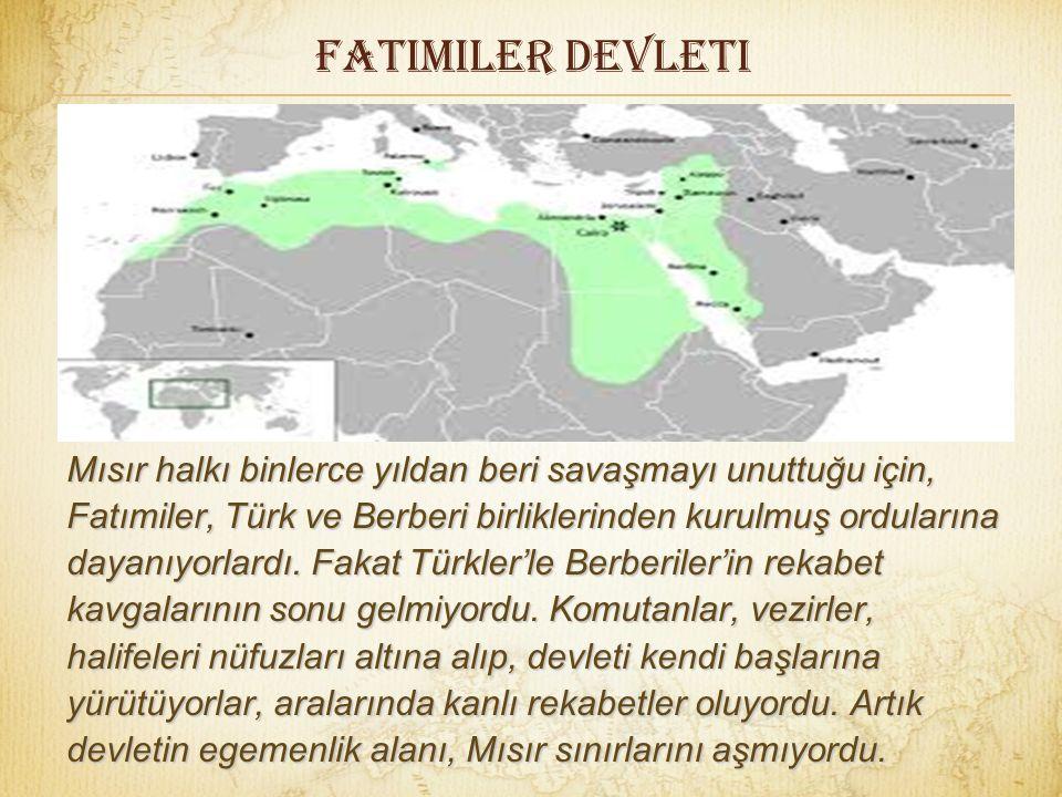 FatImiler devleti Mısır halkı binlerce yıldan beri savaşmayı unuttuğu için, Fatımiler, Türk ve Berberi birliklerinden kurulmuş ordularına dayanıyorlardı.