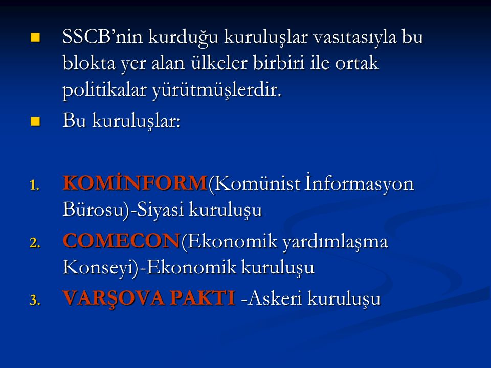 SSCB'nin kurduğu kuruluşlar vasıtasıyla bu blokta yer alan ülkeler birbiri ile ortak politikalar yürütmüşlerdir.