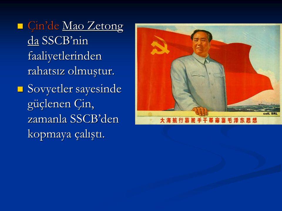 Çin'de Mao Zetong da SSCB'nin faaliyetlerinden rahatsız olmuştur.