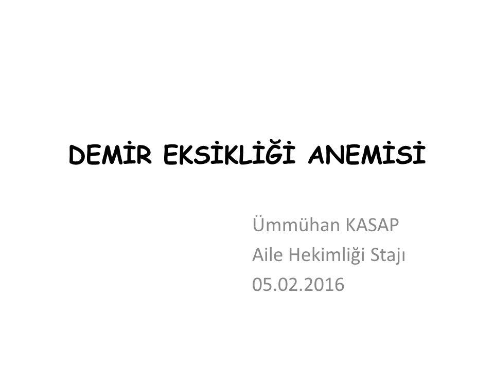 DEMİR EKSİKLİĞİ ANEMİSİ Ümmühan KASAP Aile Hekimliği Stajı 05.02.2016