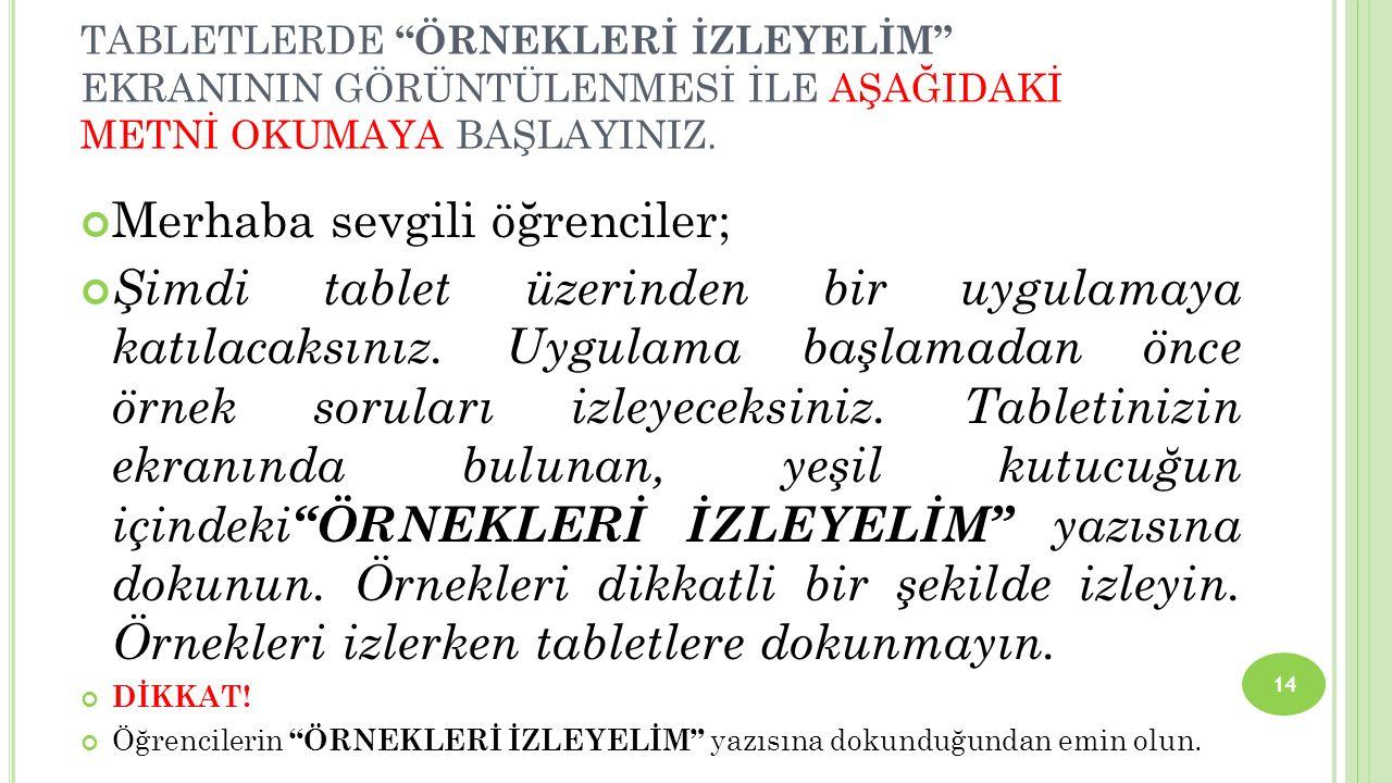 """TABLETLERDE """"ÖRNEKLERİ İZLEYELİM"""" EKRANININ GÖRÜNTÜLENMESİ İLE AŞAĞIDAKİ METNİ OKUMAYA BAŞLAYINIZ. 14 Merhaba sevgili öğrenciler; Şimdi tablet üzerind"""
