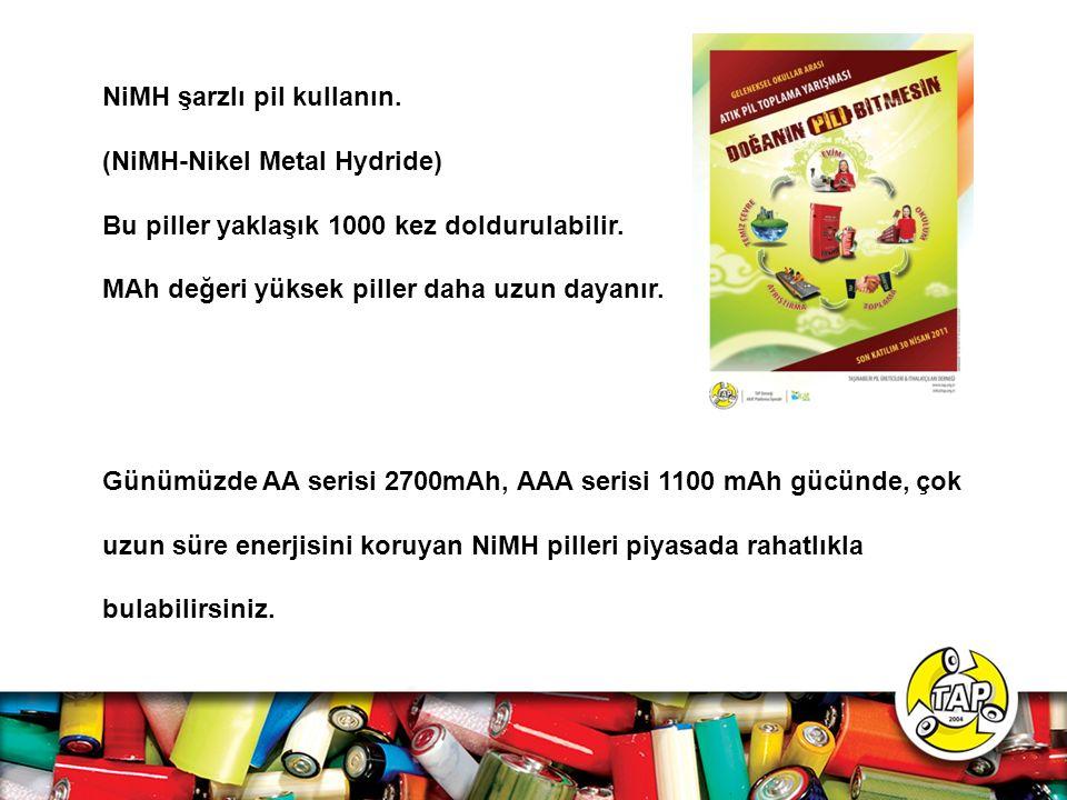 NiMH şarzlı pil kullanın.(NiMH-Nikel Metal Hydride) Bu piller yaklaşık 1000 kez doldurulabilir.