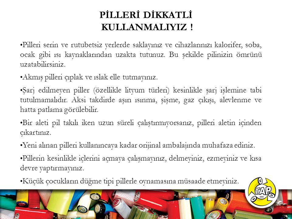 PİLLERİ DİKKATLİ KULLANMALIYIZ .