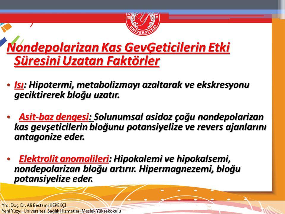 Nondepolarizan Kas GevĢeticilerin Etki Süresini Uzatan Faktörler Isı: Hipotermi, metabolizmayı azaltarak ve ekskresyonu geciktirerek bloğu uzatır. Isı