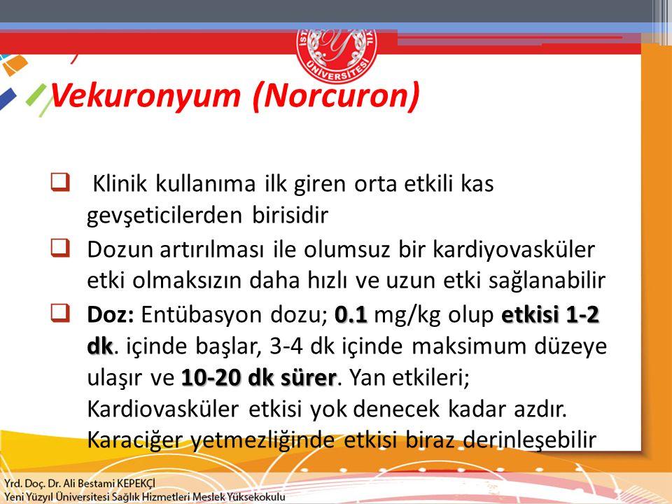 Vekuronyum (Norcuron)  Klinik kullanıma ilk giren orta etkili kas gevşeticilerden birisidir  Dozun artırılması ile olumsuz bir kardiyovasküler etki