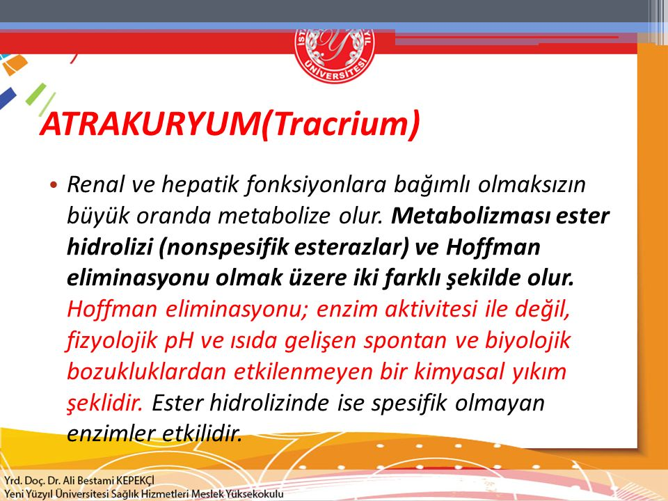 ATRAKURYUM(Tracrium) Renal ve hepatik fonksiyonlara bağımlı olmaksızın büyük oranda metabolize olur. Metabolizması ester hidrolizi (nonspesifik estera