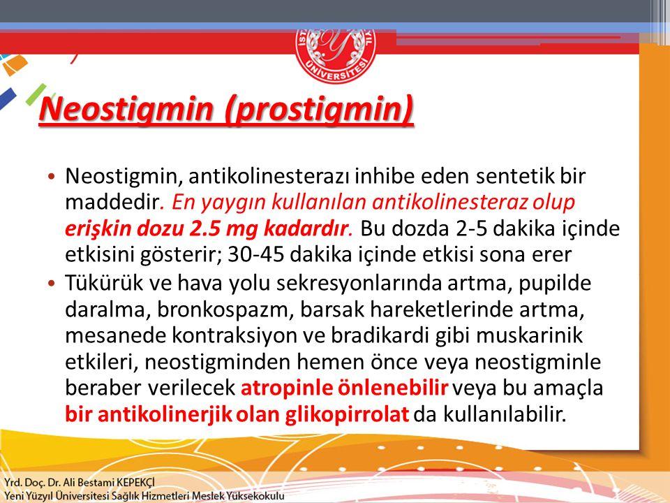 Neostigmin (prostigmin) Neostigmin, antikolinesterazı inhibe eden sentetik bir maddedir. En yaygın kullanılan antikolinesteraz olup erişkin dozu 2.5 m
