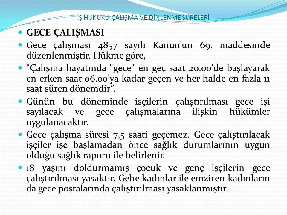 """İŞ HUKUKU-ÇALIŞMA VE DİNLENME SÜRELERİ GECE ÇALIŞMASI Gece çalışması 4857 sayılı Kanun'un 69. maddesinde düzenlenmiştir. Hükme göre, """"Çalışma hayatınd"""