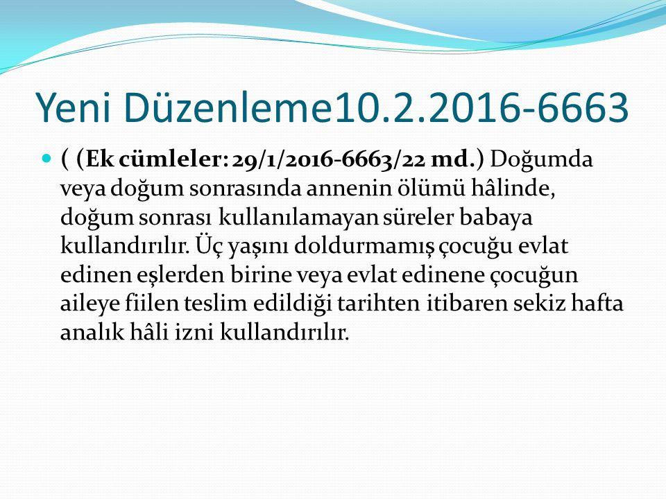Yeni Düzenleme10.2.2016-6663 ( (Ek cümleler: 29/1/2016-6663/22 md.) Doğumda veya doğum sonrasında annenin ölümü hâlinde, doğum sonrası kullanılamayan