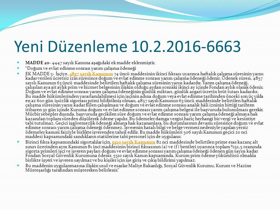 """Yeni Düzenleme 10.2.2016-6663 MADDE 20- 4447 sayılı Kanuna aşağıdaki ek madde eklenmiştir. """"Doğum ve evlat edinme sonrası yarım çalışma ödeneği EK MAD"""
