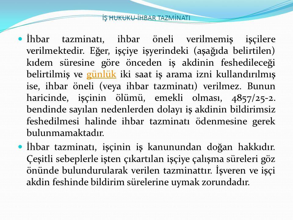İŞ HUKUKU-İHBAR TAZMİNATI İhbar tazminatı, ihbar öneli verilmemiş işçilere verilmektedir. Eğer, işçiye işyerindeki (aşağıda belirtilen) kıdem süresine