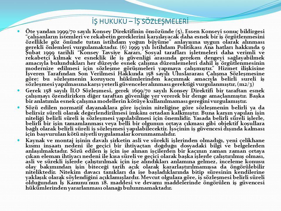 """İŞ HUKUKU – İŞ SÖZLEŞMELERİ Öte yandan 1999/70 sayılı Konsey Direktifinin önsözünde (5), Essen Konseyi sonuç bildirgesi """"çalışanların istemleri ve rek"""