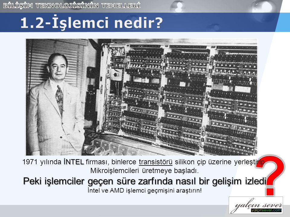 İNTEL 1971 yılında İNTEL firması, binlerce transistörü silikon çip üzerine yerleştirip Mikroişlemcileri üretmeye başladı.