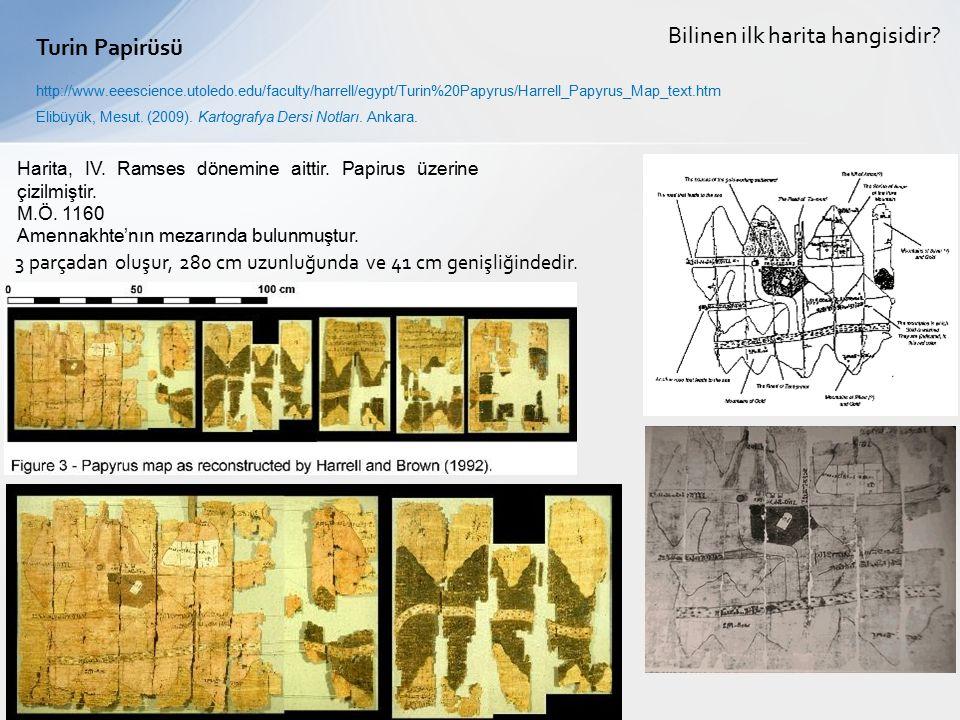 Turin Papirüsü Elibüyük, Mesut. (2009). Kartografya Dersi Notları. Ankara. Harita, IV. Ramses dönemine aittir. Papirus üzerine çizilmiştir. M.Ö. 1160