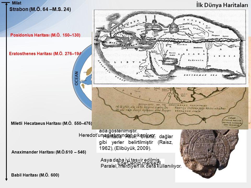 Milat Posidonius Haritası (M.Ö. 150–130) Eratosthenes Haritası (M.Ö. 276–194) Miletli Hecataeus Haritası (M.Ö. 550–476) Anaximander Haritası (M.Ö.610