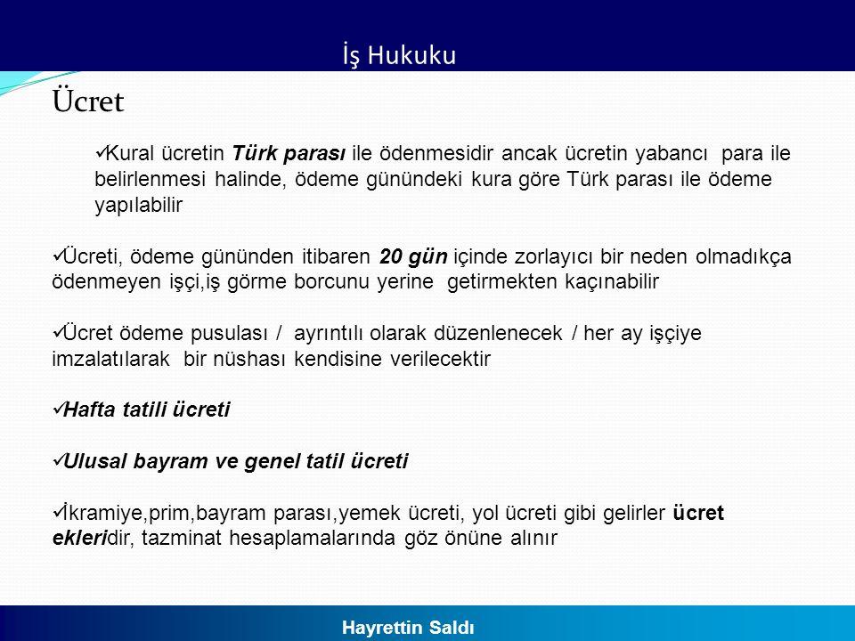 İş Hukuku Ücret 20 Hayrettin Saldı Kural ücretin Türk parası ile ödenmesidir ancak ücretin yabancı para ile belirlenmesi halinde, ödeme günündeki kura