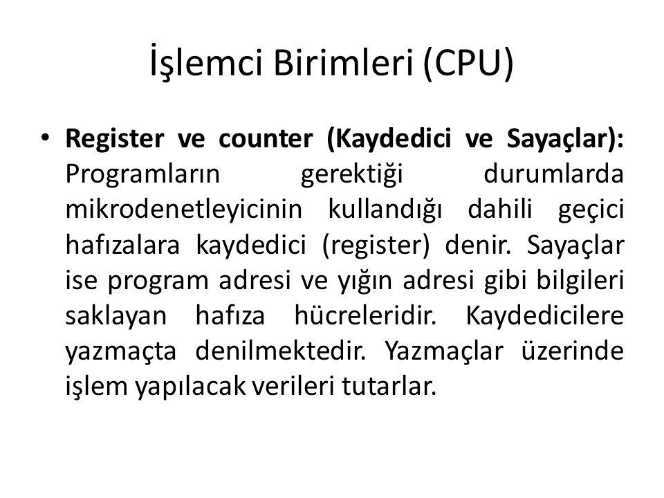 İşlemci Birimleri (CPU) Register ve counter (Kaydedici ve Sayaçlar): Programların gerektiği durumlarda mikrodenetleyicinin kullandığı dahili geçici ha