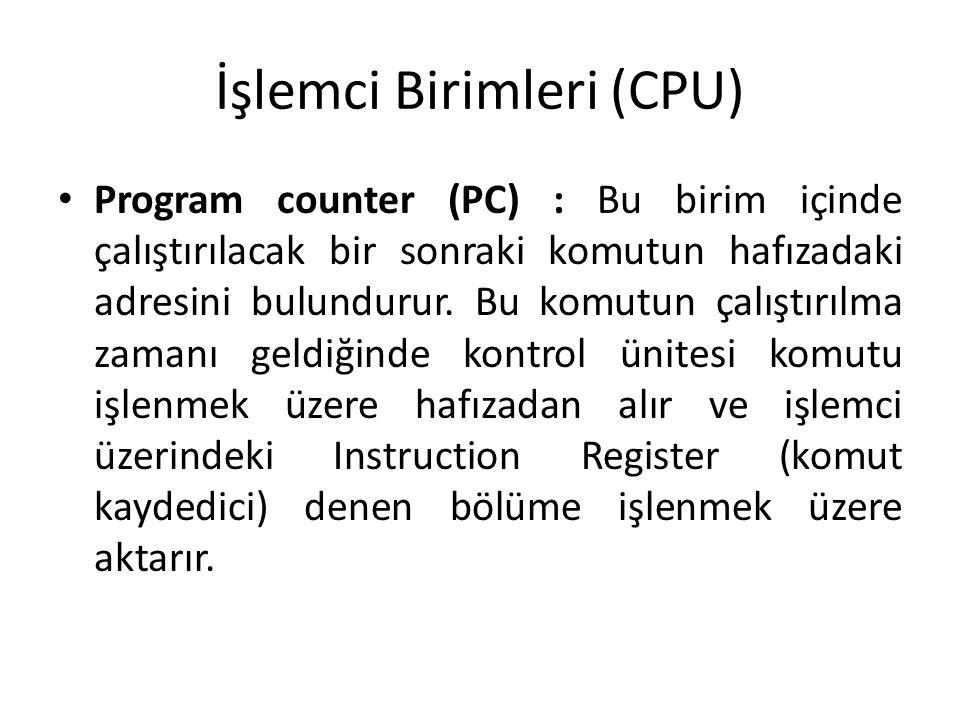 İşlemci Birimleri (CPU) Program counter (PC) : Bu birim içinde çalıştırılacak bir sonraki komutun hafızadaki adresini bulundurur. Bu komutun çalıştırı