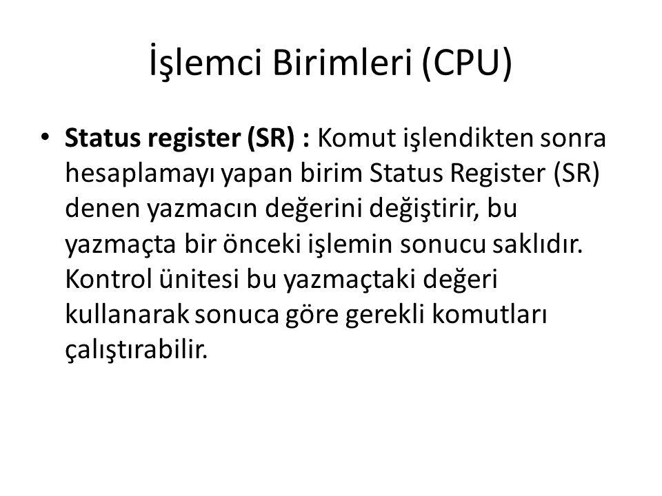 İşlemci Birimleri (CPU) Status register (SR) : Komut işlendikten sonra hesaplamayı yapan birim Status Register (SR) denen yazmacın değerini değiştirir