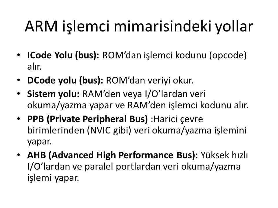 ARM işlemci mimarisindeki yollar ICode Yolu (bus): ROM'dan işlemci kodunu (opcode) alır. DCode yolu (bus): ROM'dan veriyi okur. Sistem yolu: RAM'den v