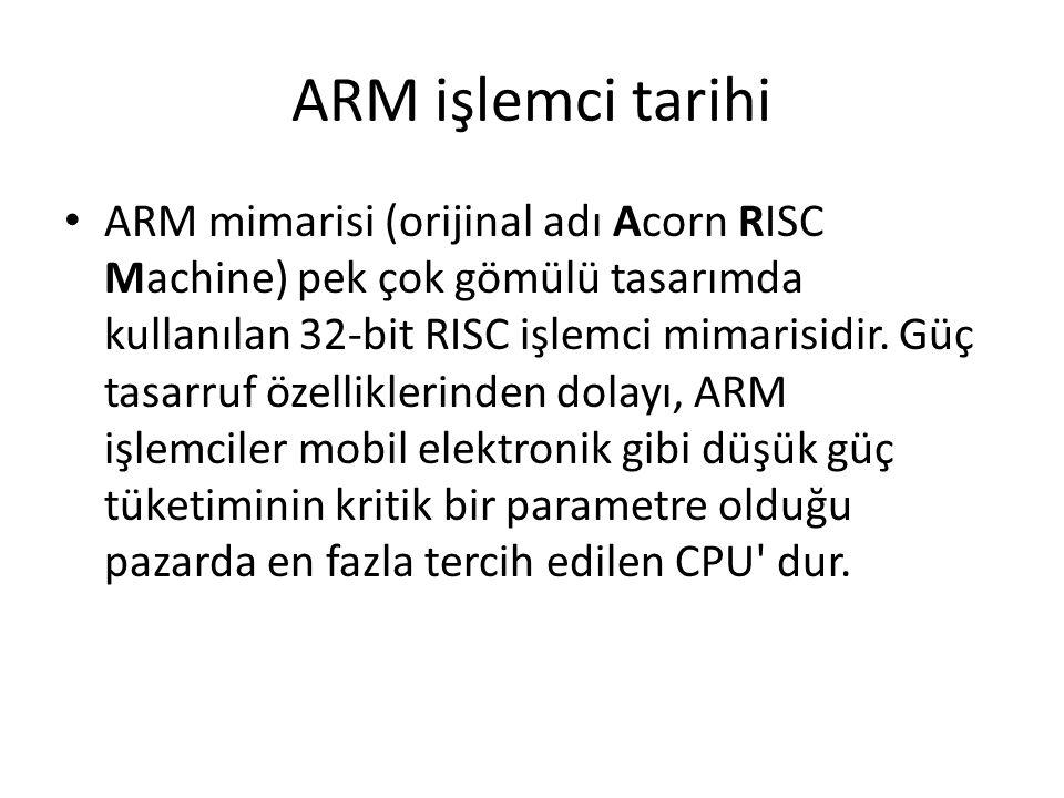 ARM işlemci tarihi ARM mimarisi (orijinal adı Acorn RISC Machine) pek çok gömülü tasarımda kullanılan 32-bit RISC işlemci mimarisidir. Güç tasarruf öz