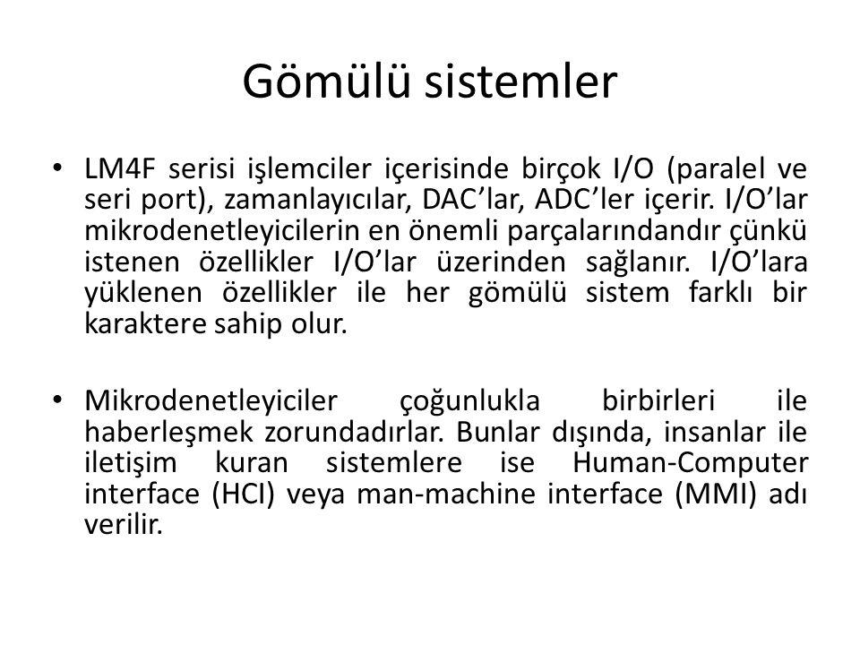 Gömülü sistemler LM4F serisi işlemciler içerisinde birçok I/O (paralel ve seri port), zamanlayıcılar, DAC'lar, ADC'ler içerir. I/O'lar mikrodenetleyic