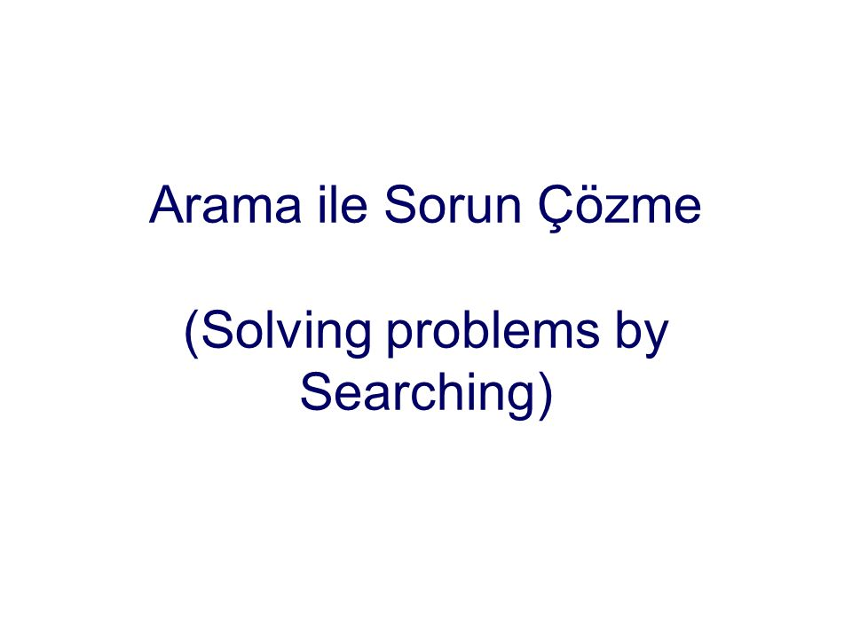 Arama ile Sorun Çözme (Solving problems by Searching)