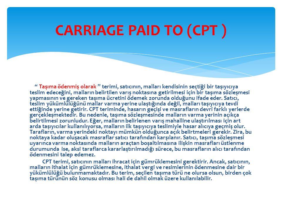 '' Taşıma ödenmiş olarak '' terimi, satıcının, malları kendisinin seçtiği bir taşıyıcıya teslim edeceğini, malların belirtilen varış noktasına getirilmesi için bir taşıma sözleşmesi yapmasının ve gereken taşıma ücretini ödemek zorunda olduğunu ifade eder.
