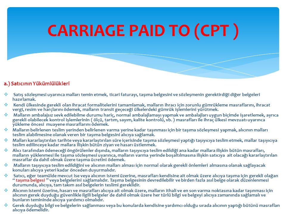 b.) Alıcının Yükümlülükleri  Satış sözleşmesinde belirtildiği şekilde mal bedelini ödemeli ve satıcı tarafından sağlanan '' taşıma belgesi '' kabul etmelidir.