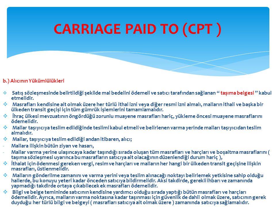c.) Taşıma Sözleşmesi Satıcı malların, alışılmış usullerde ve alışılmış güzergâh üzerinden ismi belirlenen teslim yerinden ( örneğin: Ankara ), belirlenen varma yerine ( örneğin: Brüksel ) kadar taşınması için bir taşıma sözleşmesi yapmak ve gerekli taşıma ücretini ödemekle yükümlüdür.