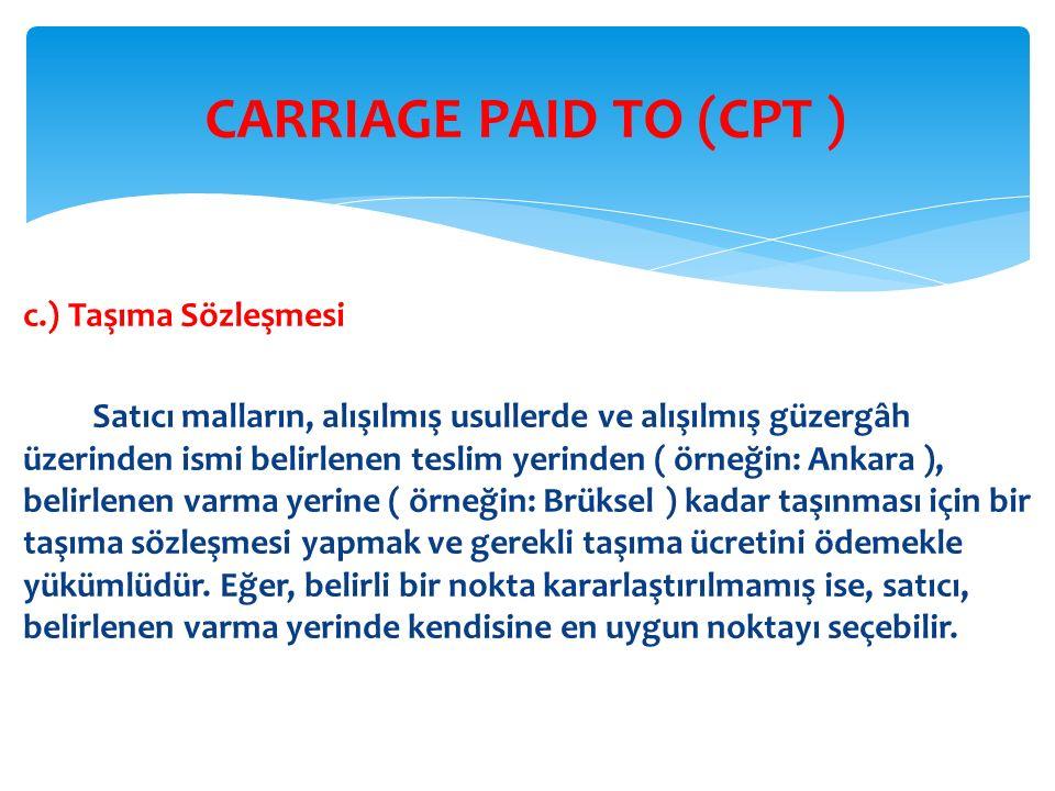 c.) Taşıma Sözleşmesi Satıcı malların, alışılmış usullerde ve alışılmış güzergâh üzerinden ismi belirlenen teslim yerinden ( örneğin: Ankara ), belirl