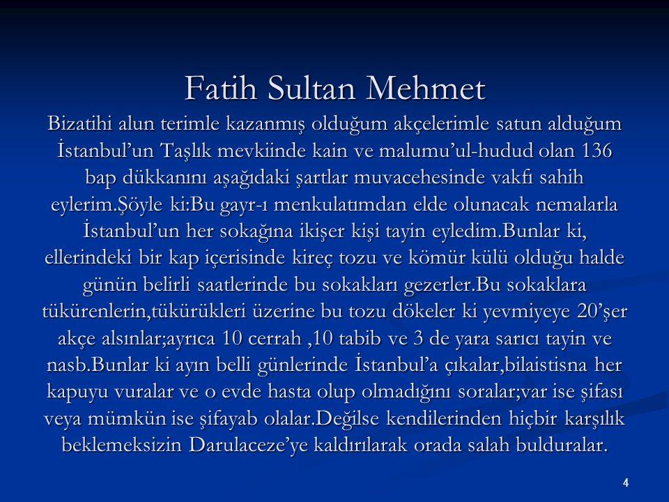 Fatih Sultan Mehmet Bizatihi alun terimle kazanmış olduğum akçelerimle satun alduğum İstanbul'un Taşlık mevkiinde kain ve malumu'ul-hudud olan 136 bap