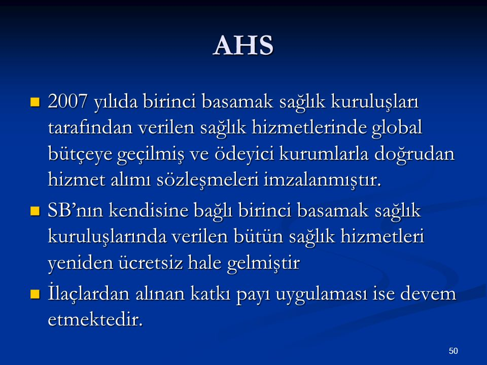 AHS 2007 yılıda birinci basamak sağlık kuruluşları tarafından verilen sağlık hizmetlerinde global bütçeye geçilmiş ve ödeyici kurumlarla doğrudan hizm