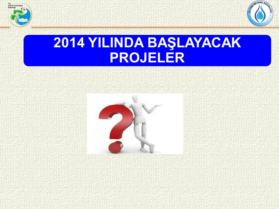2014 YILINDA BAŞLAYACAK PROJELER